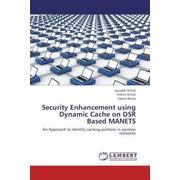 Security Enhancement using Dynamic Cache on DSR Based MANETS - An Approach to identify caching porblem in wireless networks