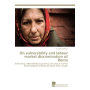 On vulnerability and labour market discrimination of Roma - Estimating vulnerability to poverty and labour market discrimination of Roma in South East Europe