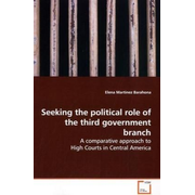 Seeking the political role of the third government branch - A comparative approach to High Courts in Central America