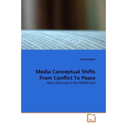 Media Conceptual Shifts From Conflict To Peace - News Discourse in the Middle East