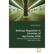 Railways Regulation in Countries of the Former USSR - Reforms, Efficiency Estimation and Governance Choice