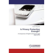 Is Privacy Protection Enough? - A Comparison of English and French Legal Approaches
