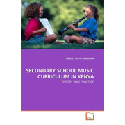SECONDARY SCHOOL MUSIC CURRICULUM IN KENYA - THEORY AND PRACTICE