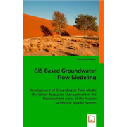 GIS-Based Groundwater Flow Modeling - Development of Groundwater Flow Model for Water Resources Management in the Development Areas of the Nubian Sandstone Aquifer System