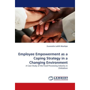 Employee Empowerment as a Coping Strategy in a Changing Environment - A Case Study of the Food Processing Industry in Zimbabwe