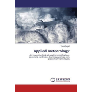 Applied meteorology - An innovative look at weather modification, governing conditions that may optimize rain production from clouds