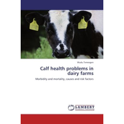 Calf health problems in dairy farms - Morbidity and mortality, causes and risk factors
