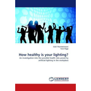 How healthy is your lighting? - An investigation into the possible health risks posed by artificial lighting in the workplace