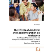 The Effects of Academic and Social Integration on Persistence - The Effects of Academic and Social Integration on Two-Year College Students' Persistence in Developmental Courses