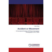 Accident or Movement - A Conceptual Analysis of Chinese Conceptual Photography of the 1990s