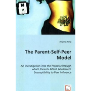 The Parent-Self-Peer Model - An Investigation into the Process through which ParentsAffect Adolescent Susceptibility to Peer Influence