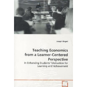 Teaching Economics From a Learner-Centered  Perspective - In Enhancing Students  Motivation for learning and  achievement