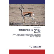 Habitat Use by Persian Gazelle - Habitat Use by Persian Gazelle (Gazella subgutturosa subgutturosa) in Bamoo National Park during Autumn and Winter
