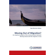 Moving Out of Migration? - - An empirical analysis of the communication between Moving School and the migrants in Goa