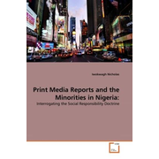 Print Media Reports and the Minorities in Nigeria: - Interrogating the Social Responsibility Doctrine