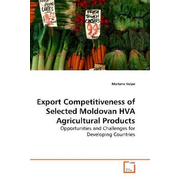 Export Competitiveness of Selected Moldovan HVA Agricultural Products - Opportunities and Challenges for Developing Countries