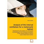Analysis of the internal ventilation for a motorcycle helmet - Development and analysis of a CFD-based methodology for the numerical simulation of the internal airflow as well as sweat-related heat transfer