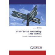 Use of Social Networking Sites in India - Practices, Prospectus and Problems