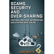 White, J: Scams, Security and Over-Sharing