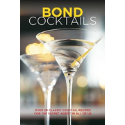 Bond Cocktails: Over 20 Classic Cocktail Recipes for the Secret Agent in All of Us