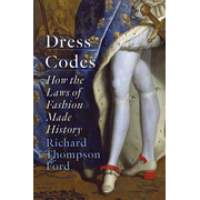 Dress Codes: How the Laws of Fashion Made History
