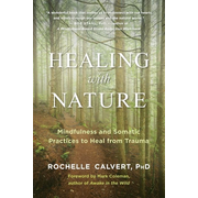 Healing with Nature: Mindfulness and Somatic Practices to Heal from Trauma