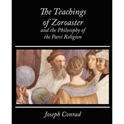 The Teachings of Zoroaster and the Philosophy of the Parsi Religion - Kapadia