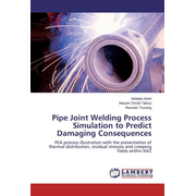Pipe Joint Welding Process Simulation to Predict Damaging Consequences