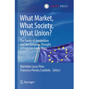 What Market, What Society, What Union? - The Treaty of Amsterdam and the European Thought of Francisco Lucas Pires