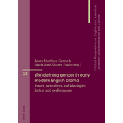 (Re)defining gender in early modern English drama - Power, sexualities and ideologies in text and performance