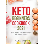 Keto Beginners Cookbook 2021: Easy Recipes for Ready-to-Eat Ketogenic Meals