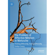 The Problem of Affective Nihilism in Nietzsche - Thinking Differently, Feeling Differently