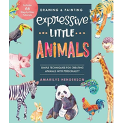 Drawing and Painting Expressive Little Animals: Simple Techniques for Creating Animals with Personality - Includes 66 Step-By-Step Tutorials