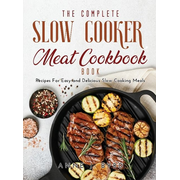 The Complete Slow Cooker Meat Recipes Book: Recipes For Easy and Delicious Slow Cooking Meals