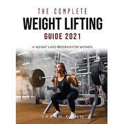 The Complete Weight Lifting Guide 2021: A Weight Loss Program for Women