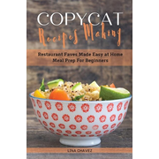 Copycat Recipes Making: Restaurant Faves Made Easy at Home, Meal Prep For Beginners