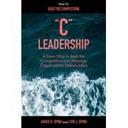 """""""C"""" Leadership: A New Way to Beat the Competition and Manage Organization Stakeholders"""
