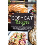 Copycat Recipes: 2 BOOKS IN 1: Cookbook to Make Step by Step Recipes of the Most Famous Restaurants in an Easy, Fast and Inexpensive Wa