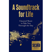 Scala: A Soundtrack for Life: Classical Music to Take You Through the Day