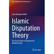 Islamic Disputation Theory - The Uses & Rules of Argument in Medieval Islam