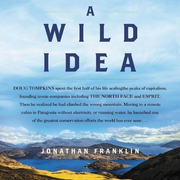 A Wild Idea: The True Story of Douglas Tompkins--The Greatest Conservationist (You've Never Heard Of)