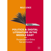 Politics and Digital Literature in the Middle East - Perspectives on Online Text and Context