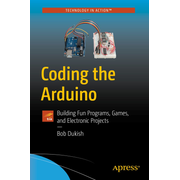 Coding the Arduino - Building Fun Programs, Games, and Electronic Projects