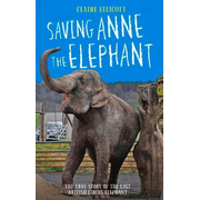 Saving Anne the Elephant: The True Story of the Last British Circus Elephant