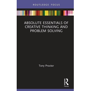 Absolute Essentials of Creative Thinking and Problem Solving