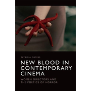 New Blood in Contemporary Cinema: Women Directors and the Poetics of Horror
