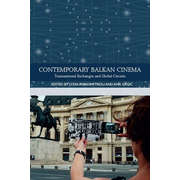 Contemporary Balkan Cinema: Transnational Exchanges and Global Circuits