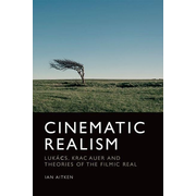 Cinematic Realism: Lukács, Kracauer and Theories of the Filmic Real
