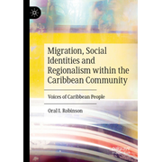 Migration, Social Identities and Regionalism within the Caribbean Community - Voices of Caribbean People