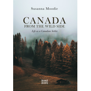 Canada from the Wild Side - Life as a Canadian Settler